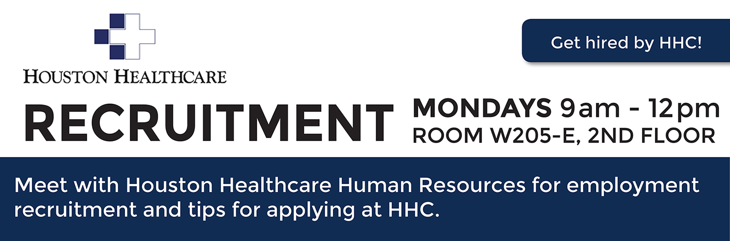 Houston Healthcare Recruitment: Mondays 9am-12pm Room W205E, 2nd Floor