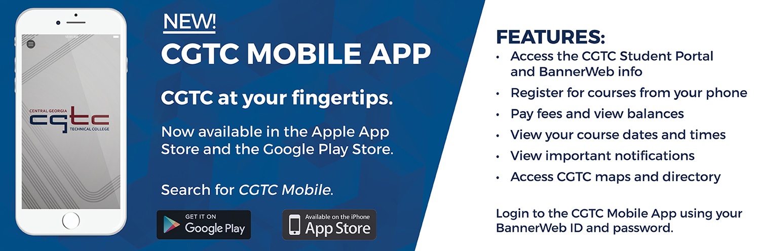 Check out the CGTC Mobile App, now available in the Apple App Store and Google Play Store. Search CGTC Mobile. Features include: access to the CGTC Student Portal and BannerWeb info, register for courses, pay fees and view balances, and much more!