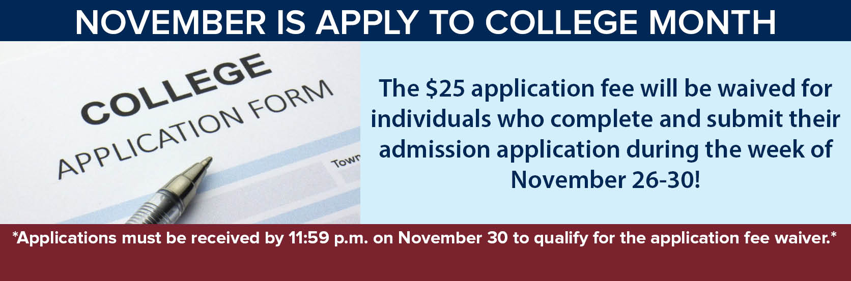 November is Apply to College Month! The $25 application fee will be waived for individuals who complete and submit their admission application during the week of November 26-30. Let someone know today!