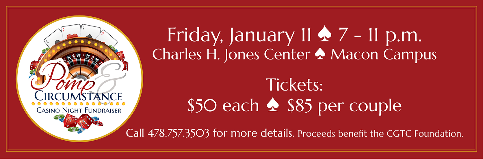The CGTC Foundation and Parrish Construction present the Pomp and Circumstance: Casino Night Fundraiser January 11, 2019 on the Macon campus Charles H. Jones Advanced Technology Center from 7 p.m. to 11 p.m. Contact the Foundation office at 478.757.3503 for more information.