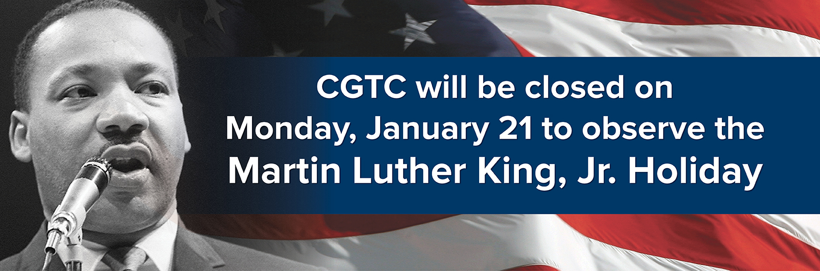 CGTC will be closed on Monday, January 21 to observe the Martin Luther King, Jr. Holiday