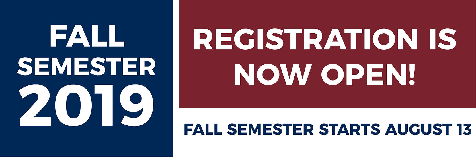 Registration for fall semester is now open. Fall Semester Starts August 13
