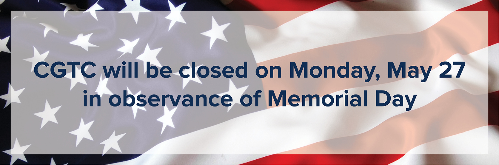 CGTC will be closed on Monday, May 27 in observance of Memorial Day