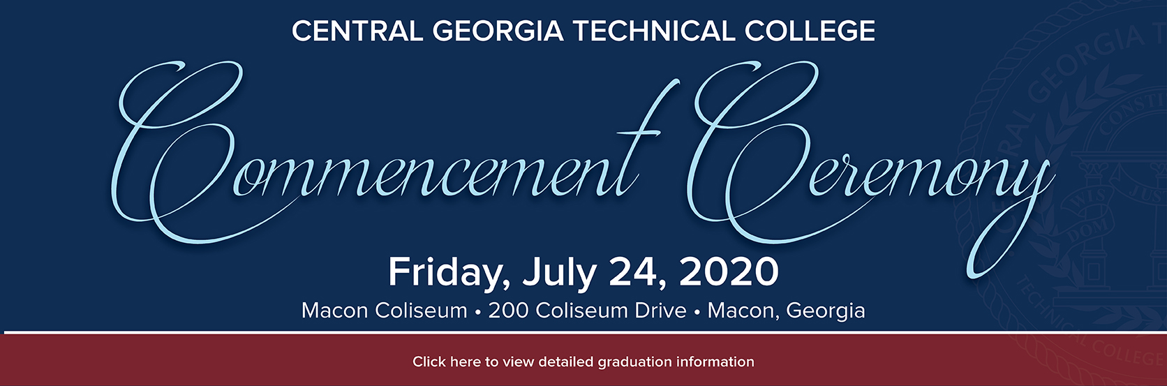 2020 Graduation Ceremony will take place on Friday, July, 2020. Visit www.centralgatech.edu/graduation for more details.